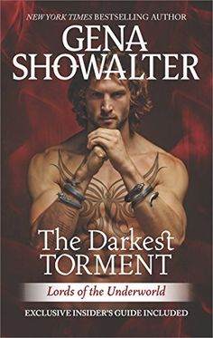 The Darkest Torment (Lords of the Underworld) by Gena Showalter. Can Beauty tame her Beast? Driven to his death by the demon of Distrust, Baden spent centuries in purgatory. Now he's back, but at what cost? Bound to the king of the underworld, an even darker force, he's unable to withstand the touch of another…and he's quickly devolving into a heartless assassin with an uncontrollable temper. Things only get worse when a mission goes awry and he finds himself saddled with a bride—just not...