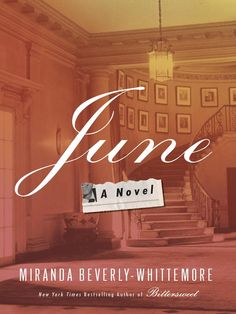 """""""June"""" by Miranda Beverly-Whittemore..A Sleepy Town, Big Dreams, and Friends Held Together By A Long Held Secret...Oh, But When A Will Is Read....Great Novel!!"""