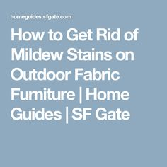 How To Get Rid Of Mildew Stains On Outdoor Fabric Furniture