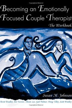 Becoming an Emotionally Focused Couple Therapist: The ...