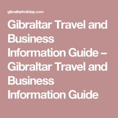 Gibraltar Travel and Business Information Guide – Gibraltar Travel and Business Information Guide