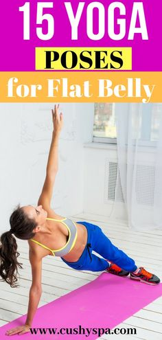 If you're looking for burn fat workout and want to get flat belly, here are 15 yoga poses for flat belly that will help you to strengthen muscles or even get abs. via @cushyspa