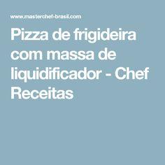 Pizza de frigideira com massa de liquidificador - Chef Receitas