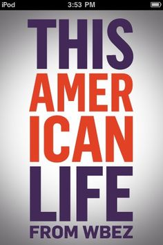 This American Life! Ira Glass is the best storyteller ever!