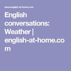 English conversations: Weather | english-at-home.com
