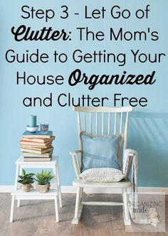 Step 3 - Let Go of Clutter: The Mom's Guide to Getting Your House Organized and Clutter Free