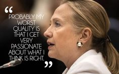 """Hillary Clinton for President 2016. Quote """"Probably my worst quality is that i get very passionate about what I think is right."""""""