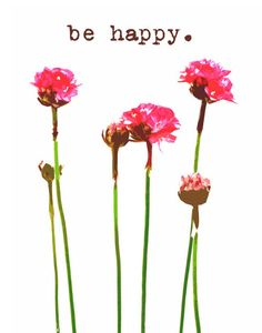 Motivational Inspirational Positivity Happiness Happy Flowers Blooms - Dawn Smith