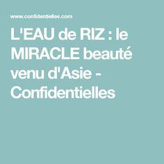 L'EAU de RIZ : le MIRACLE beauté venu d'Asie - Confidentielles