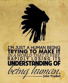 i'm just a human being trying to make it in a world that's losing its understanding of being human