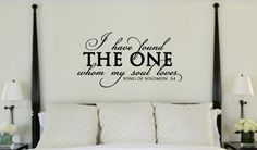 I have found the one whom my soul loves. Song of Solomon 3:4 Vinyl Wall Art Decal. $37.50, via Etsy.