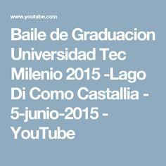 Baile de Graduacion Universidad Tec Milenio 2015 -Lago Di Como Castallia - 5-junio-2015 - YouTube