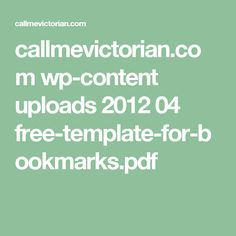 callmevictorian.com wp-content uploads 2012 04 free-template-for-bookmarks.pdf