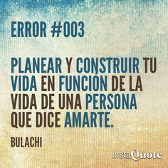 Error #003 planear y construir tu vida en función de la vida de una persona que dice amarte.