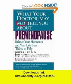 What Your Doctor May Not Tell You About(TM) Premenopause Balance Your Hormones and Your Life from Thirty to Fifty John R. Lee, Jesse Hanley, Virginia Hopkins , ISBN-10: 0446673803  ,  , ASIN: B000LP66QQ , tutorials , pdf , ebook , torrent , downloads , rapidshare , filesonic , hotfile , megaupload , fileserve