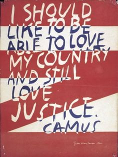 Sister Corita Kent - I should like to be able to love my country and still love justice.