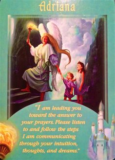 """Daily Angel Oracle card, from the Messages From Your Angels, by Doreen Virtue, Ph.D: Adriana Adriana: """"I am leading you toward the answer to your prayers. Please listen to and follow the steps I ..."""