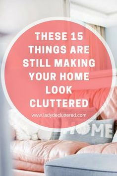 These 15 Thins are Still Making Your Home Look Cluttered www.ladydecluttered.com #declutter#thehome#minimalism Organize Your Life, How To Declutter, Organizing Your Home, Declutter House, Organizing Ideas, Clutter Organization, Home Organisation, Minimalist Home, Minimalist Lifestyle