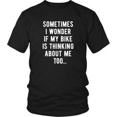 Sometimes I wonder if my bike is thinking about me too Cycling T-Shirt - District Unisex Shirt / Black / S | Unique tees, hoodies, tank tops  - 1