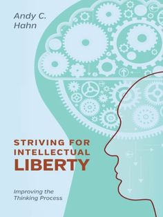 Striving for Intellectual Liberty: Improving the Thinking Process by Andy C. Hahn. $7.99. Publisher: Outskirts Press, Inc. (November 30, 2012). 102 pages. Author: Andy C. Hahn