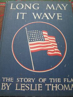 Long May It Wave The Story Of The Flag Leslie Thomas 1941 Pictorial Cover Vintage Hardback by SevenSistersBooks on Etsy https://www.etsy.com/listing/384891928/long-may-it-wave-the-story-of-the-flag