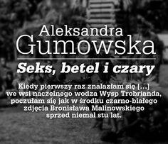 """Aleksandra Gumowska, """"Seks, betel i czary"""". Przepełniona podróżniczą namiętnością opowieść o zakątku na końcu świata. #AleksandraGumowska #SeksBetelICzary #Znak #LiteraturaFaktu #reportaz #WyspyTrobrianda #egzotyka #podroz #przygoda #nieznane #wakacje #ZycieSeksualneDzikich"""