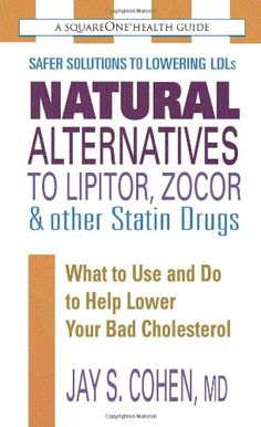 Natural Alternatives to Lipitor, Zocor & Other Statin Drugs: What to Use And Do to Help Lower Your Bad Cholesterol (Square One Health Guides) « Library User Group