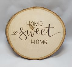 Home Sweet Home, entrance sign, tree round, wall plaque, wall art, home decor, entrance decor, wood art, wood sign, home sign, wall sign by InfernoInscriptions on Etsy https://www.etsy.com/listing/603322672/home-sweet-home-entrance-sign-tree-round