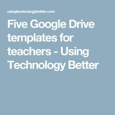 Five Google Drive templates for teachers - Using Technology Better