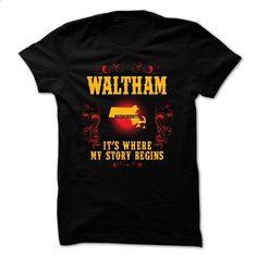 Waltham - Its where story begin - #awesome tee #sweatshirt diy. PURCHASE NOW => https://www.sunfrog.com/Names/Waltham--Its-where-story-begin.html?68278