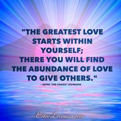 The greatest love you have is within yourself!