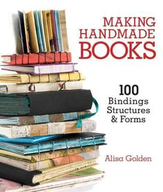 Making Handmade Books 100+ bindings, structures, forms | Zelikovitz.com