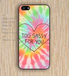 iPhone 5s 6 case colorful too sassy for you rainbow phone case iphone case,ipod case,samsung galaxy case available plastic rubber case waterproof B298