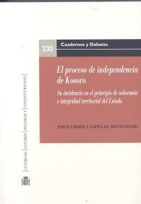 Urbiola López de Montenegro, Jorge El proceso de independencia de Kosovo. Centro de Estudios Políticos y Constitucionales, 2013