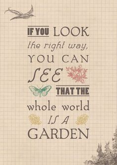 This would be the perfect quote to put on a tea cup. I would always think of The Secret Garden!