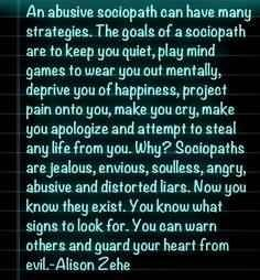 Abusive sociopath-- they say things that people on the outside wouldn't believe, and lie about it to cover themselves.  They believe they do no wrong, and admit to listening, but not hearing what you have to say. They may seem like they are perfect, by their little actions, but they aren't....it is short lived.