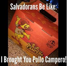Whenever you had family members come back from El Salvador with this: