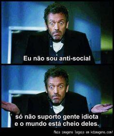 Eu não sou anti-social, só não suporto gente idiota e o mundo está cheio deles