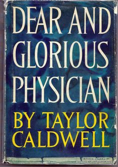 Dear and Glorious Physician by Taylor Caldwell, hardcover with dustjacket. Dustjacket worn and torn.