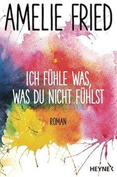 Ich fühle was, was du nicht fühlst: Roman von Amelie Fried https://www.amazon.de/dp/3453265904/ref=cm_sw_r_pi_dp_x_DHfyyb2XXYEAT