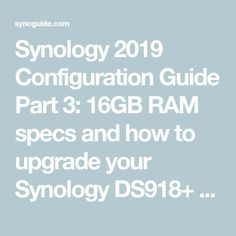 Synology 2019 Configuration Guide Part 3: 16GB RAM specs and how to upgrade your Synology DS918+ – Synoguide Specs