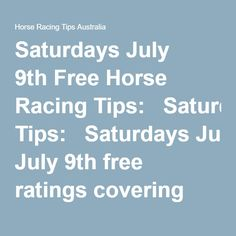 Saturdays July 9th Free Horse Racing Tips:   Saturdays July 9th free ratings covering the 1st 3 races everywhere are now posted.  This is your very own free trial of our horse racing tips and we honestly believe our ratings are the best available anywhere online and you can check all our results here.