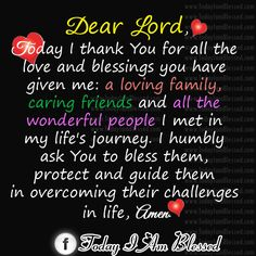 Today I thank You Lord for all the love and blessings you have for me. AMEN.