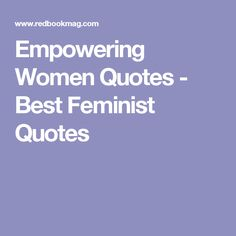 Empowering Women Quotes - Best Feminist Quotes