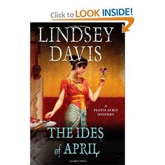"""The Ides of April: A Flavia Albia Mystery by Lindsey Davis -- young female """"private detective"""" in ancient Rome -- favorable review in Denver Post"""