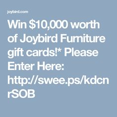 Win $10,000 worth of Joybird Furniture gift cards!* Please Enter Here:  http://swee.ps/kdcnrSOB