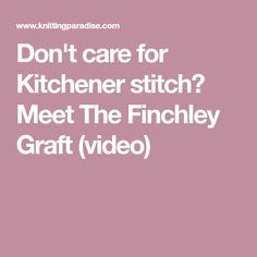 Don't care for Kitchener stitch? Meet The Finchley Graft (video)