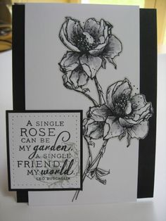 handmade greeting card ... Flourishes Black & White Challenge ... great quote on a matted rectangle with piercing around the edge ... luv the stamped roses colored in shades of gray ... sophisticated elegance ...