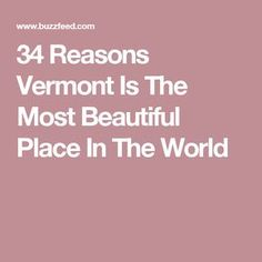 34 Reasons Vermont Is The Most Beautiful Place In The World