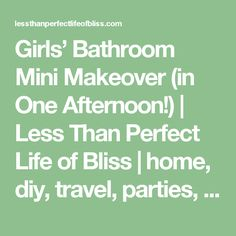 Girls' Bathroom Mini Makeover (in One Afternoon!)   Less Than Perfect Life of Bliss   home, diy, travel, parties, family, faith,